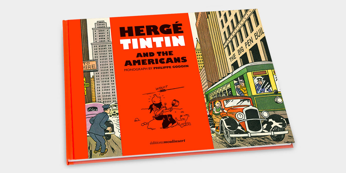 """Hergé, Tintin and the Americans"", the new monograph by Philippe Goddin"